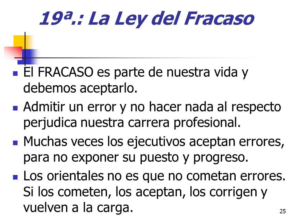 19ª.: La Ley del Fracaso El FRACASO es parte de nuestra vida y debemos aceptarlo.