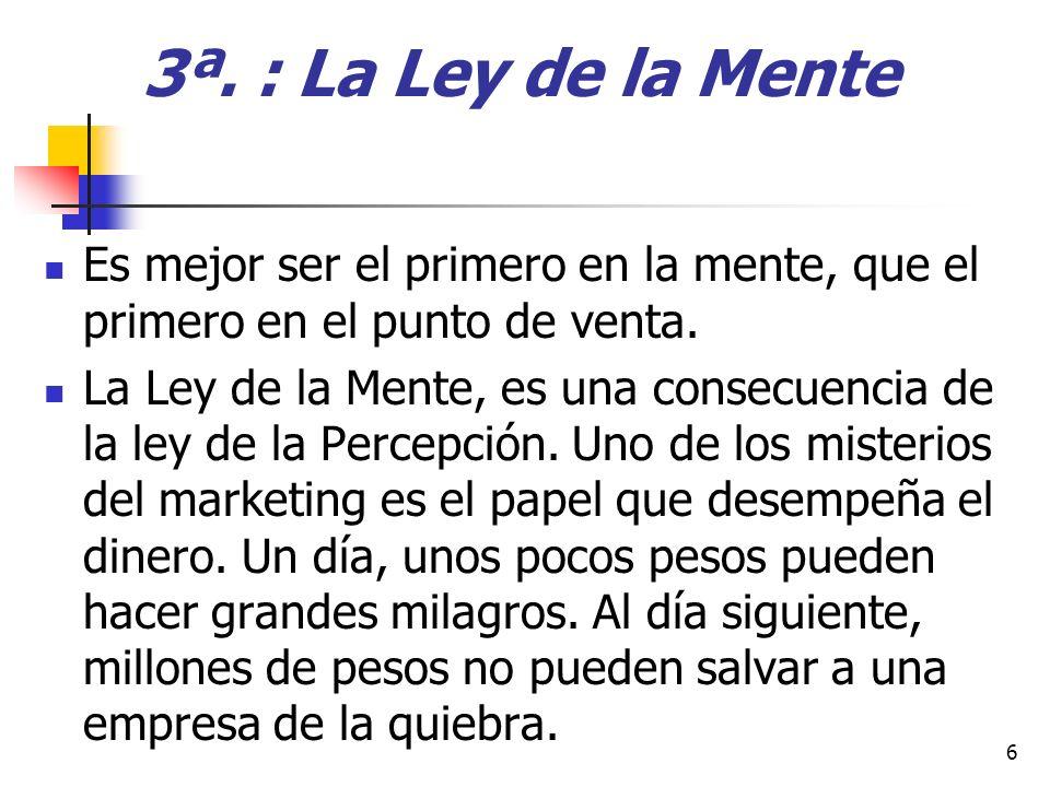 3ª. : La Ley de la Mente Es mejor ser el primero en la mente, que el primero en el punto de venta.