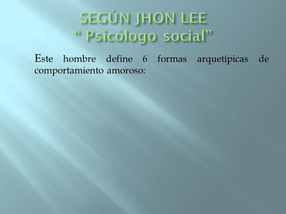 SEGÚN JHON LEE Psicólogo social