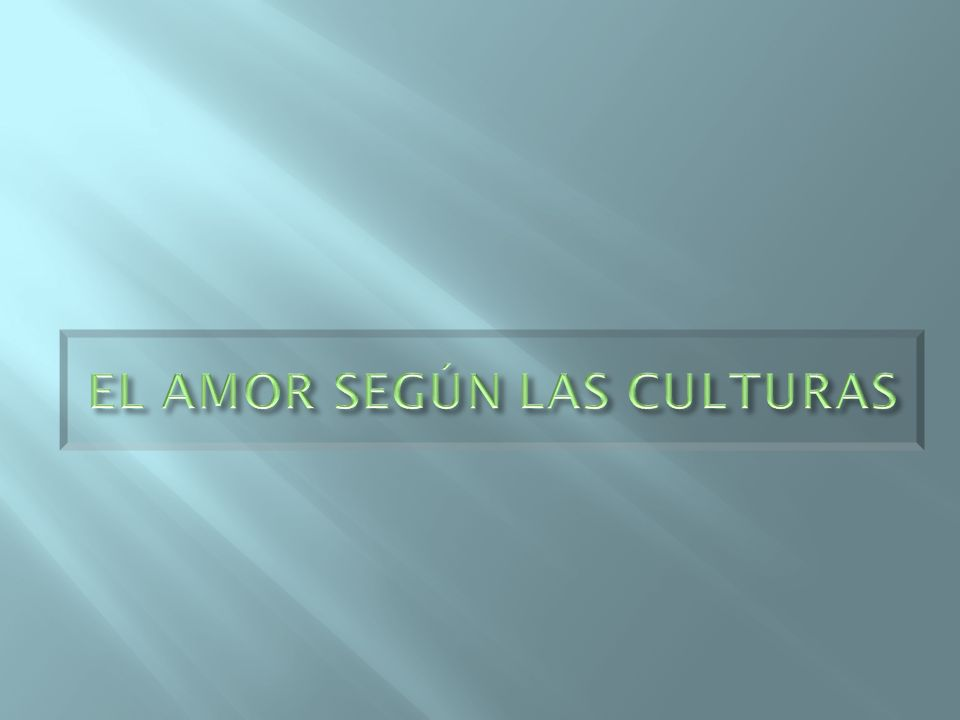 EL AMOR SEGÚN LAS CULTURAS