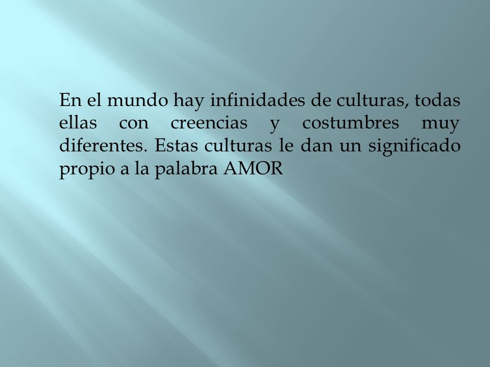 En el mundo hay infinidades de culturas, todas ellas con creencias y costumbres muy diferentes.