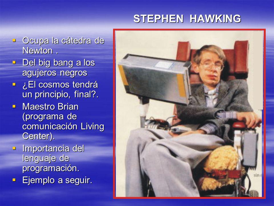 STEPHEN HAWKING Ocupa la cátedra de Newton .
