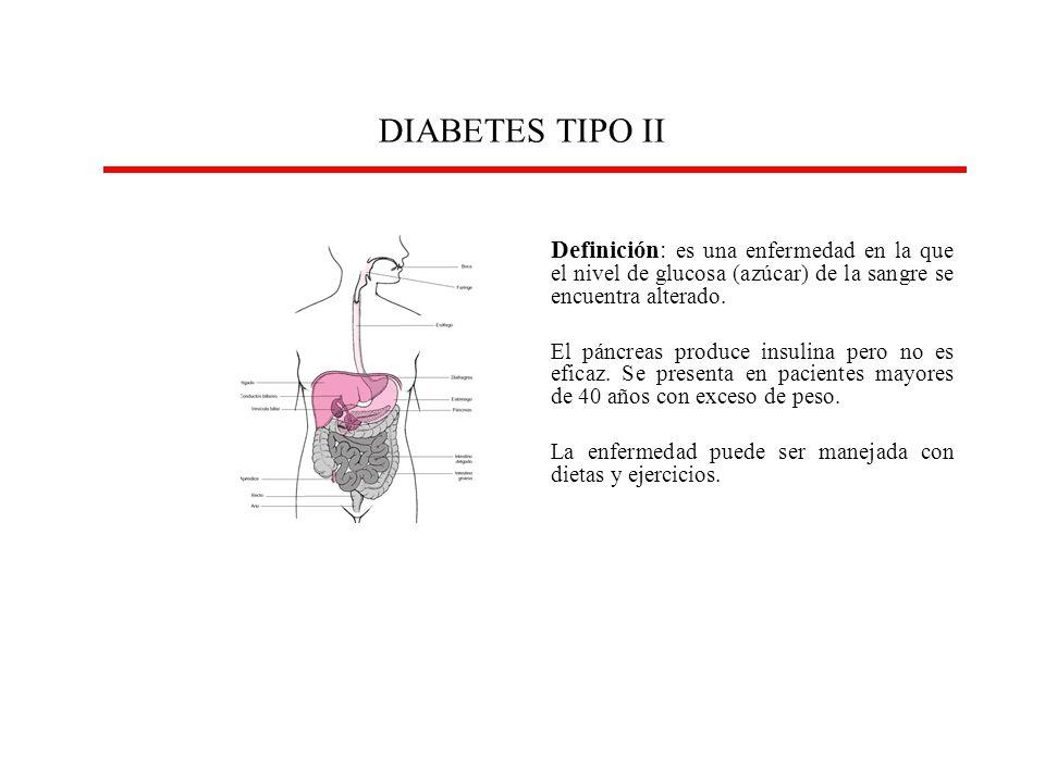 DIABETES TIPO II Definición: es una enfermedad en la que el nivel de glucosa (azúcar) de la sangre se encuentra alterado.