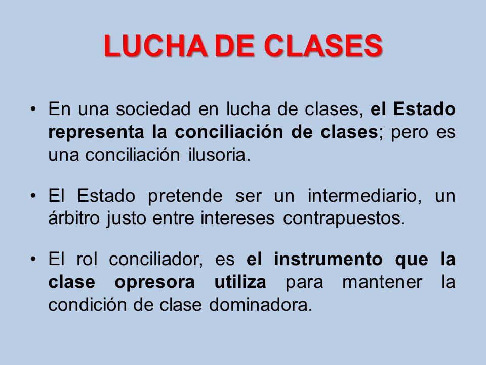 LUCHA DE CLASES En una sociedad en lucha de clases, el Estado representa la conciliación de clases; pero es una conciliación ilusoria.