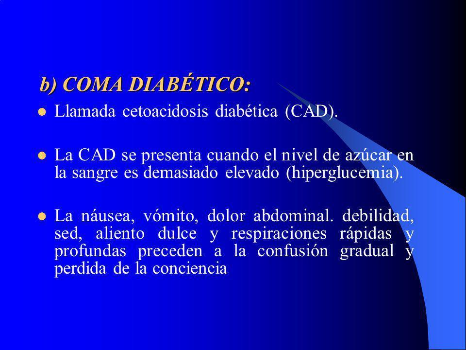 b) COMA DIABÉTICO: Llamada cetoacidosis diabética (CAD).