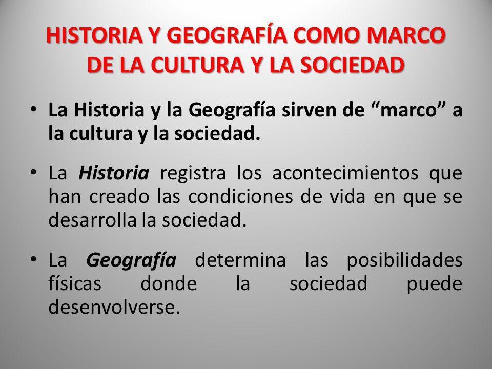 HISTORIA Y GEOGRAFÍA COMO MARCO DE LA CULTURA Y LA SOCIEDAD