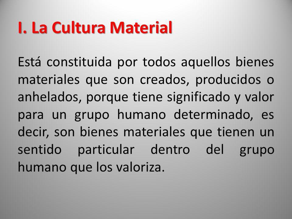 I. La Cultura Material