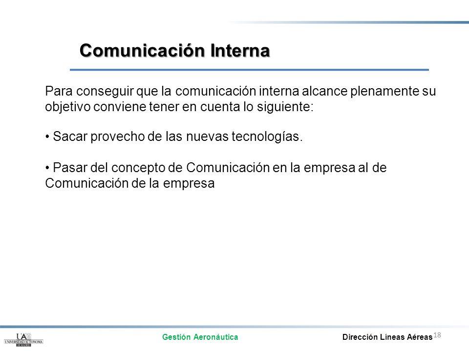 Comunicación Interna Para conseguir que la comunicación interna alcance plenamente su objetivo conviene tener en cuenta lo siguiente: