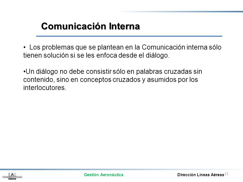 Comunicación Interna Los problemas que se plantean en la Comunicación interna sólo tienen solución si se les enfoca desde el diálogo.