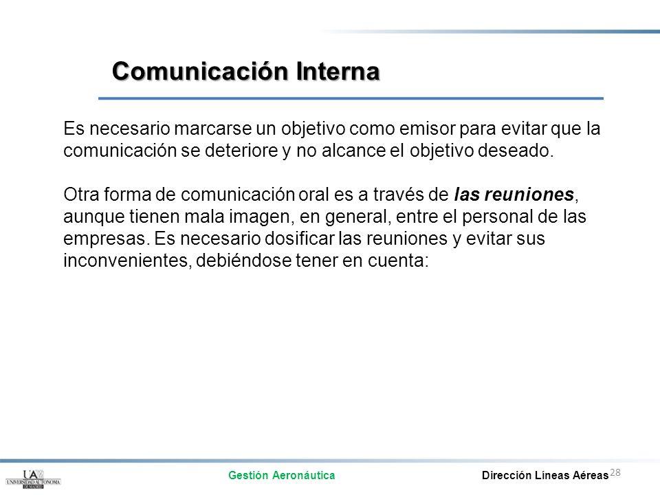 Comunicación Interna Es necesario marcarse un objetivo como emisor para evitar que la comunicación se deteriore y no alcance el objetivo deseado.