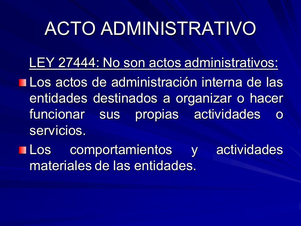 ACTO ADMINISTRATIVO LEY 27444: No son actos administrativos: