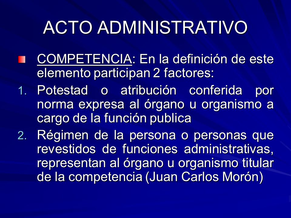 ACTO ADMINISTRATIVO COMPETENCIA: En la definición de este elemento participan 2 factores: