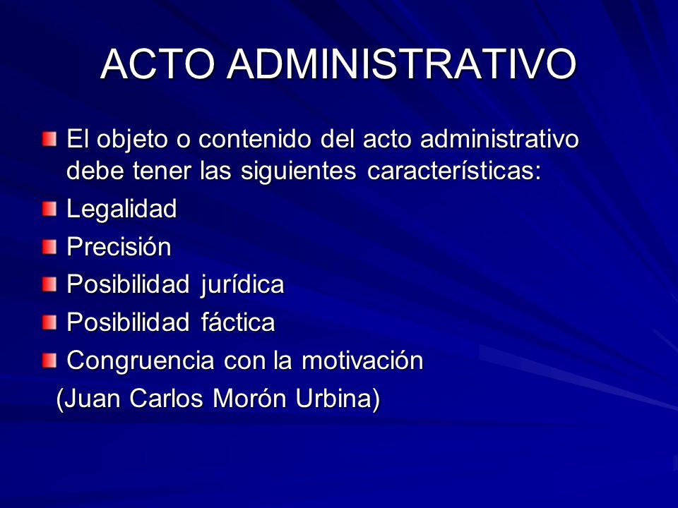 ACTO ADMINISTRATIVO El objeto o contenido del acto administrativo debe tener las siguientes características: