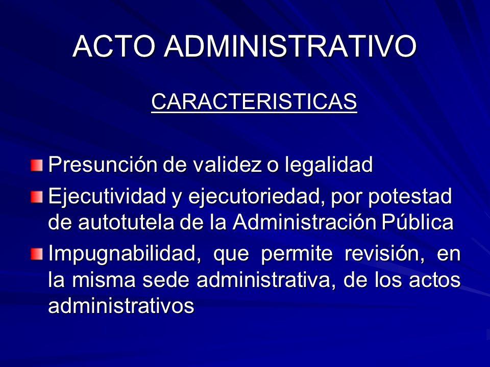 ACTO ADMINISTRATIVO CARACTERISTICAS Presunción de validez o legalidad