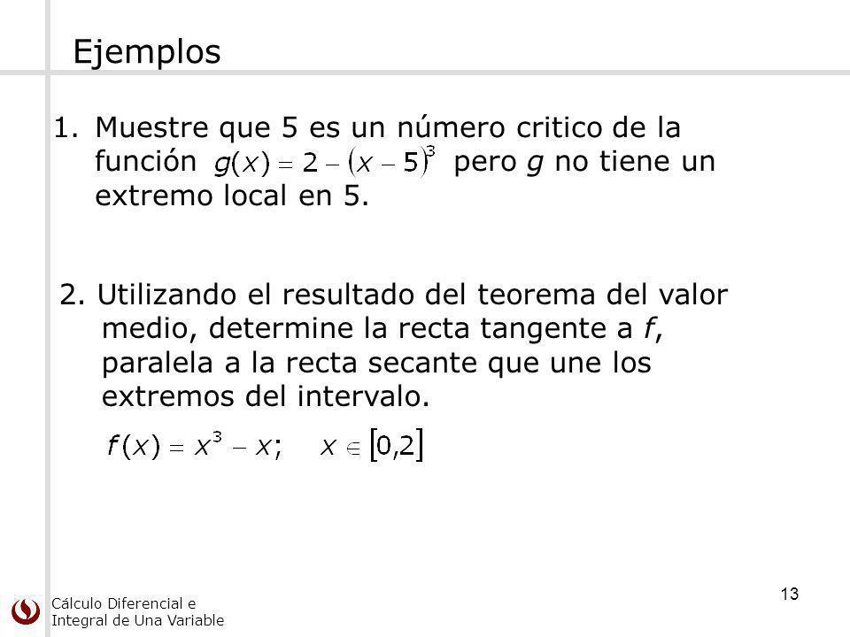 Ejemplos Muestre que 5 es un número critico de la función pero g no tiene un extremo local en 5.