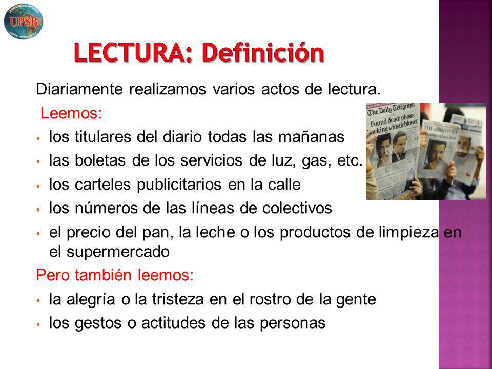 LECTURA: Definición Diariamente realizamos varios actos de lectura.