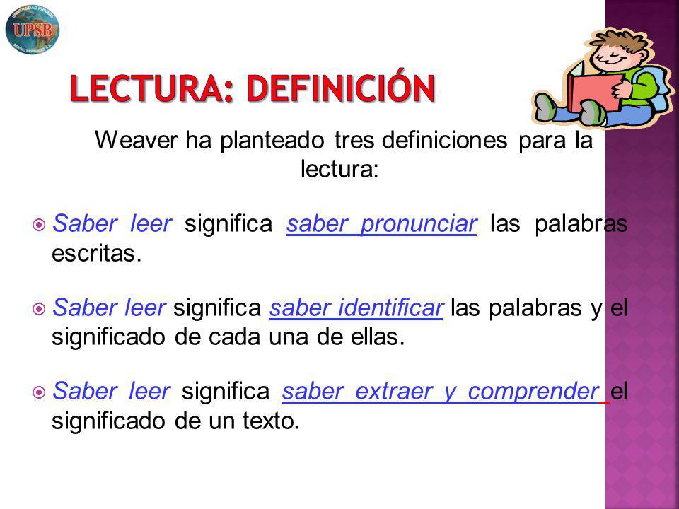 Weaver ha planteado tres definiciones para la lectura: