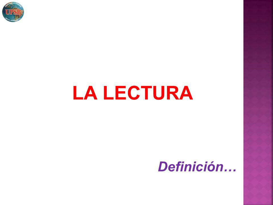 LA LECTURA Definición…