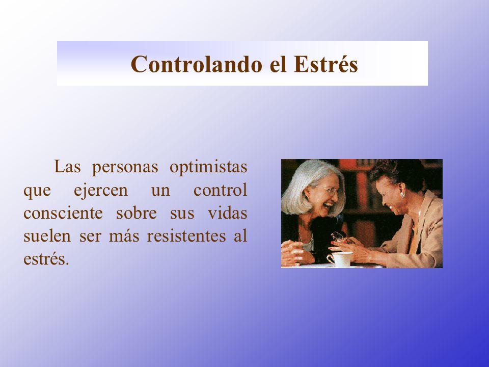 Controlando el Estrés Las personas optimistas que ejercen un control consciente sobre sus vidas suelen ser más resistentes al estrés.