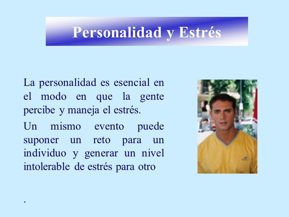 Personalidad y Estrés La personalidad es esencial en el modo en que la gente percibe y maneja el estrés.