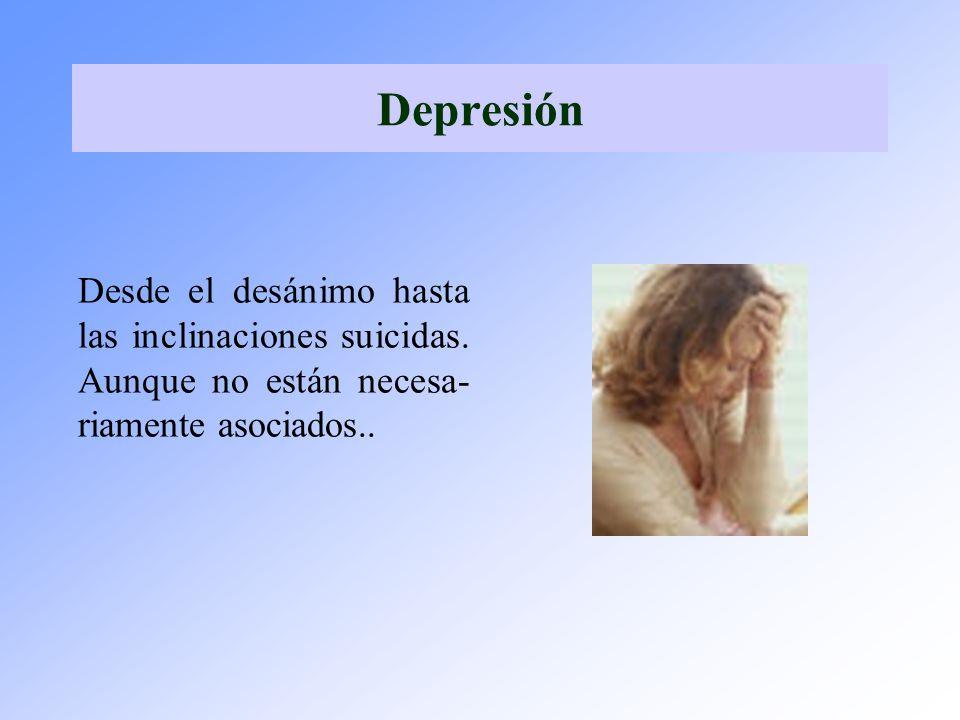 Depresión Desde el desánimo hasta las inclinaciones suicidas.