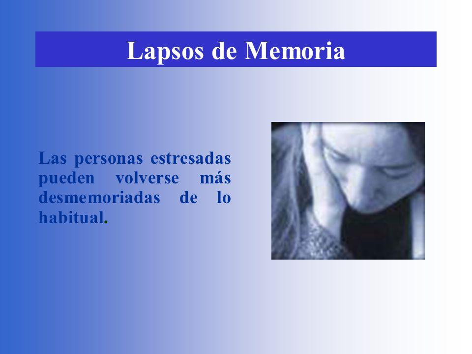 Lapsos de Memoria Las personas estresadas pueden volverse más desmemoriadas de lo habitual.