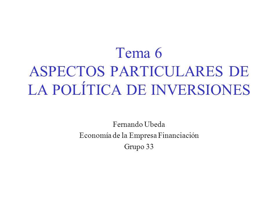 Tema 6 ASPECTOS PARTICULARES DE LA POLÍTICA DE INVERSIONES