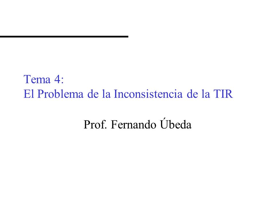 Tema 4: El Problema de la Inconsistencia de la TIR