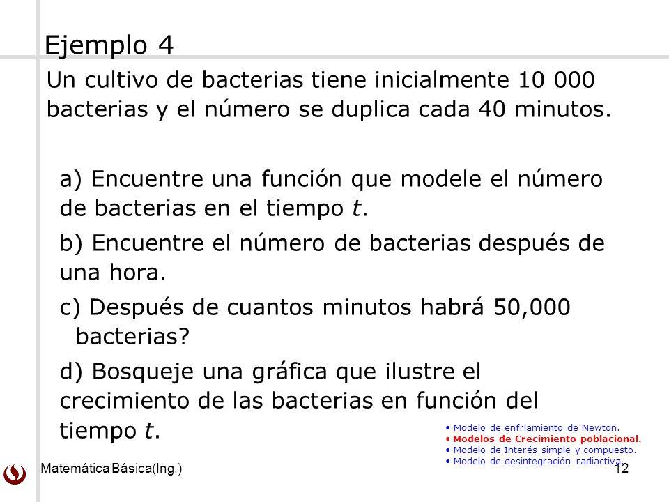 Ejemplo 4 Un cultivo de bacterias tiene inicialmente 10 000 bacterias y el número se duplica cada 40 minutos.