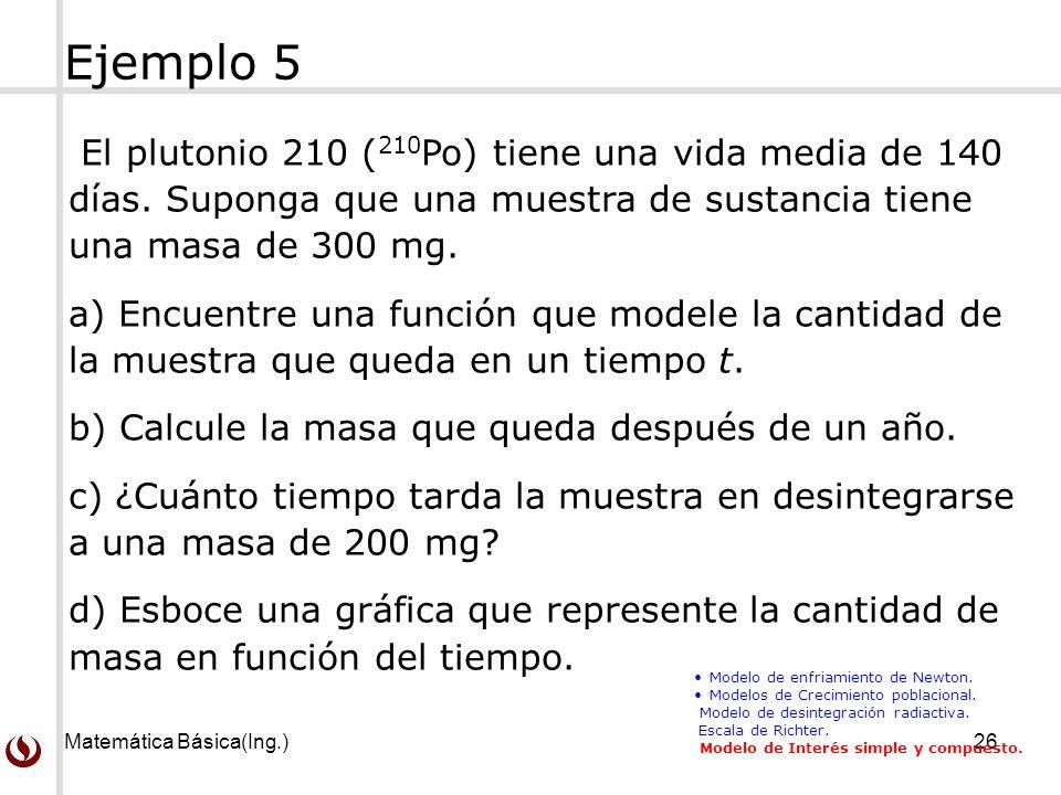 Ejemplo 5 El plutonio 210 (210Po) tiene una vida media de 140 días. Suponga que una muestra de sustancia tiene una masa de 300 mg.