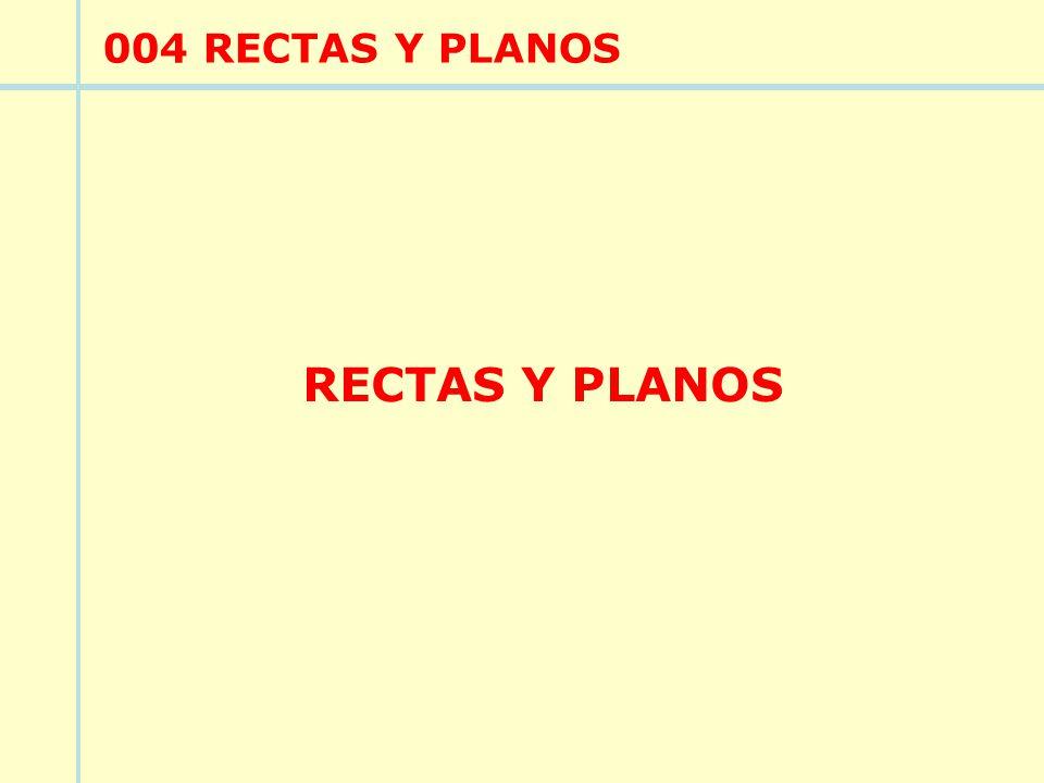 004 RECTAS Y PLANOS RECTAS Y PLANOS
