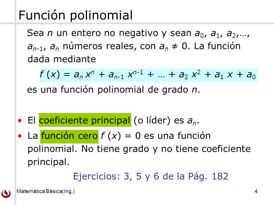 Función polinomial Sea n un entero no negativo y sean a0, a1, a2,…, an-1, an números reales, con an ≠ 0. La función dada mediante.