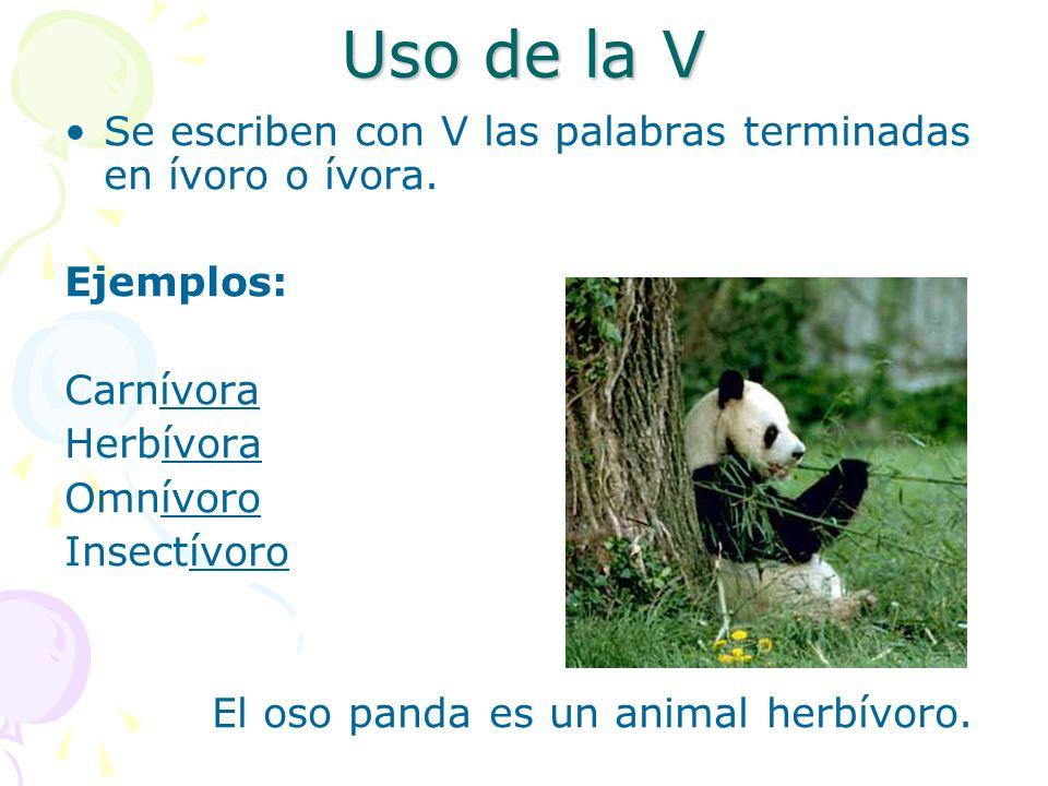 Uso de la V Se escriben con V las palabras terminadas en ívoro o ívora. Ejemplos: Carnívora. Herbívora.
