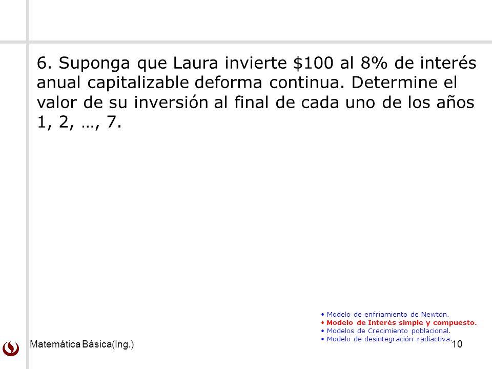 6. Suponga que Laura invierte $100 al 8% de interés