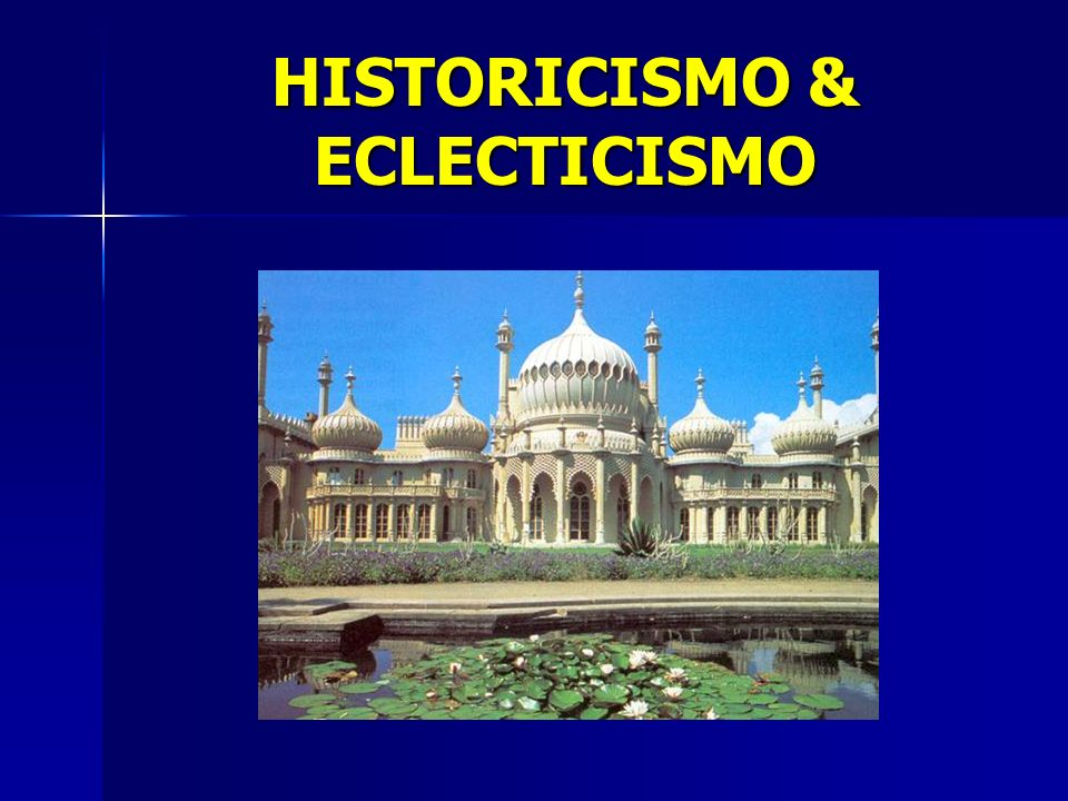 HISTORICISMO & ECLECTICISMO