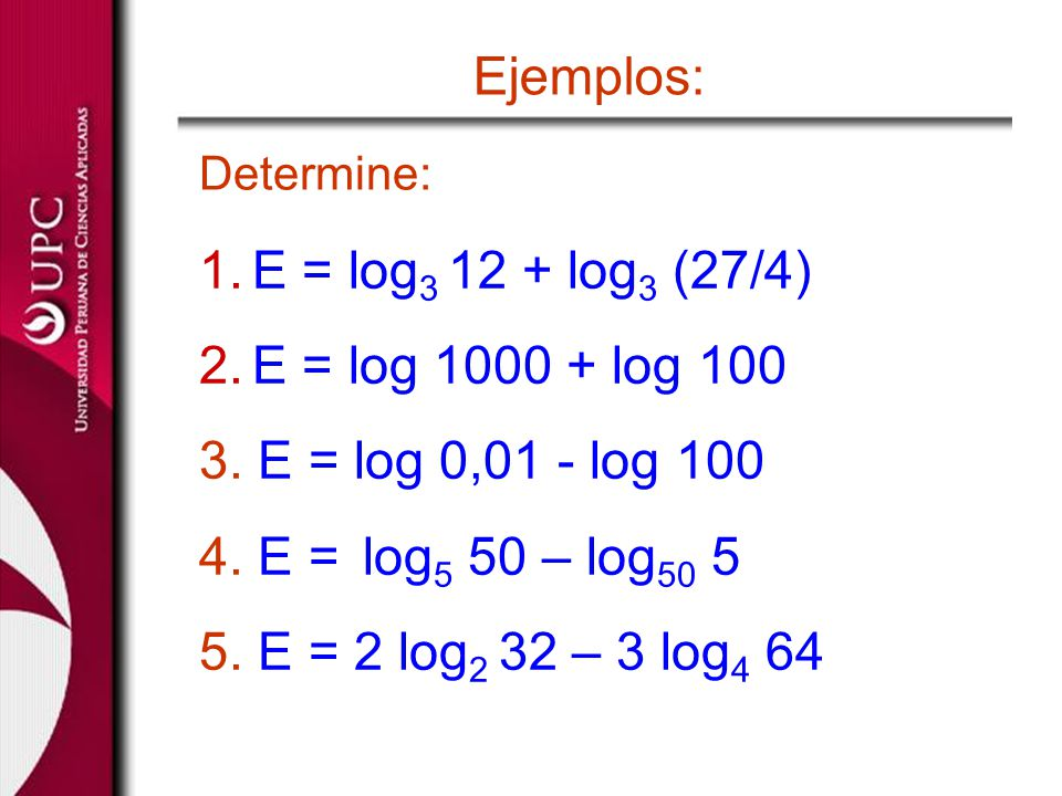 Ejemplos: E = log3 12 + log3 (27/4) E = log 1000 + log 100
