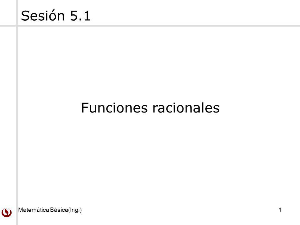Sesión 5.1 Funciones racionales Matemática Básica(Ing.)