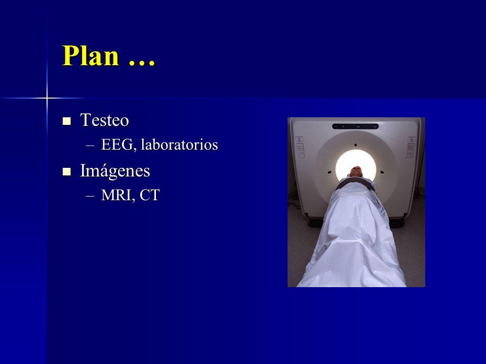 Plan … Testeo EEG, laboratorios Imágenes MRI, CT