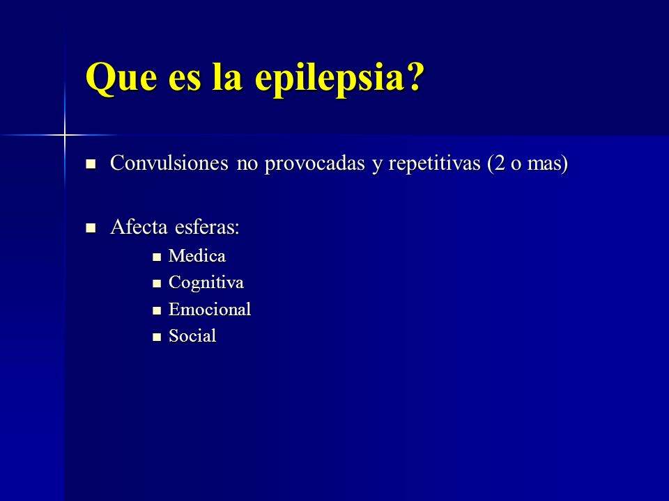 Que es la epilepsia Convulsiones no provocadas y repetitivas (2 o mas) Afecta esferas: Medica. Cognitiva.