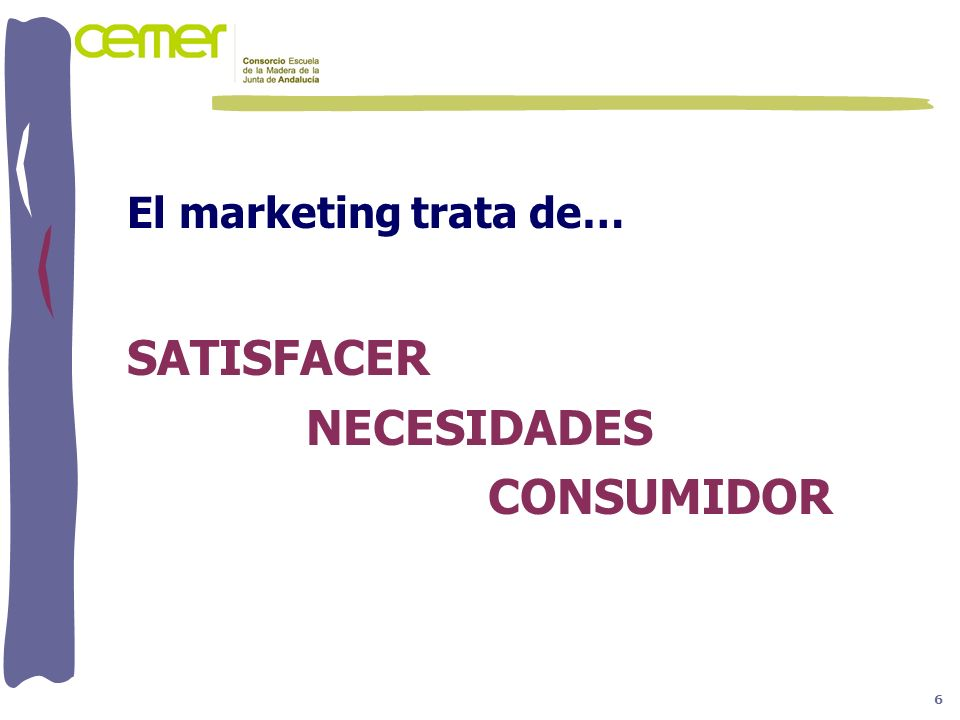 El marketing trata de… SATISFACER NECESIDADES CONSUMIDOR