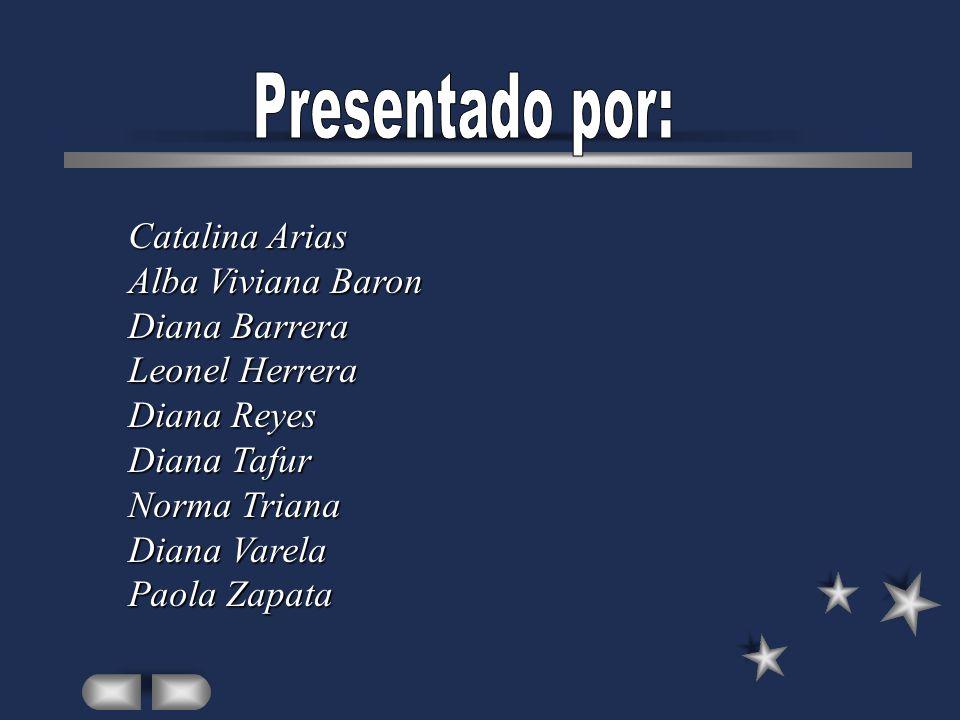 Presentado por: Catalina Arias Alba Viviana Baron Diana Barrera