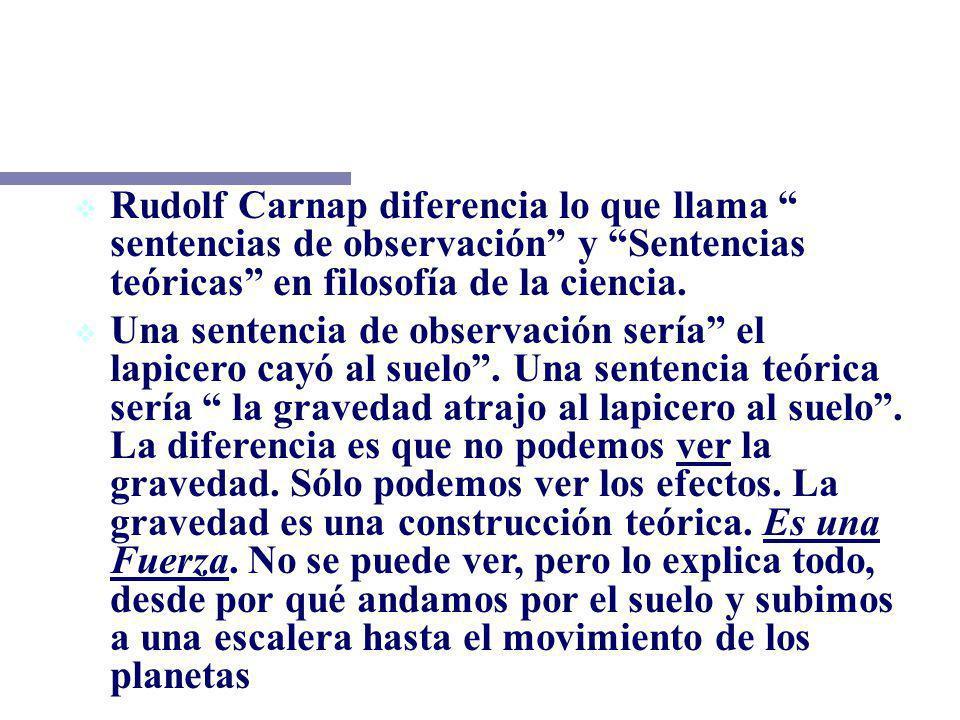 LA IDEA DEL CAMBIO Rudolf Carnap diferencia lo que llama sentencias de observación y Sentencias teóricas en filosofía de la ciencia.