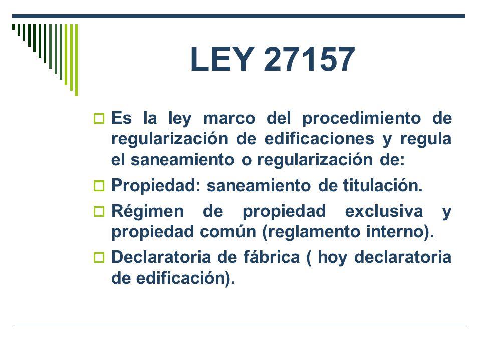 LEY 27157 Es la ley marco del procedimiento de regularización de edificaciones y regula el saneamiento o regularización de:
