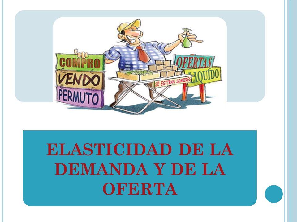 ELASTICIDAD DE LA DEMANDA Y DE LA OFERTA