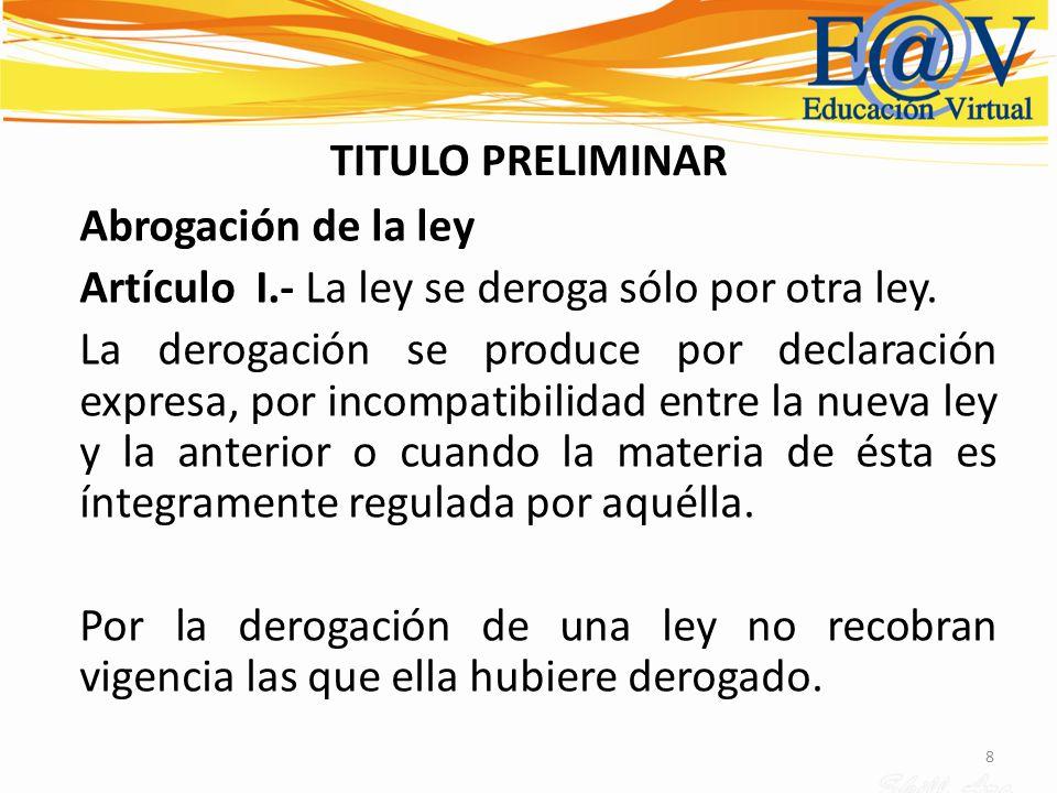 Artículo I.- La ley se deroga sólo por otra ley.