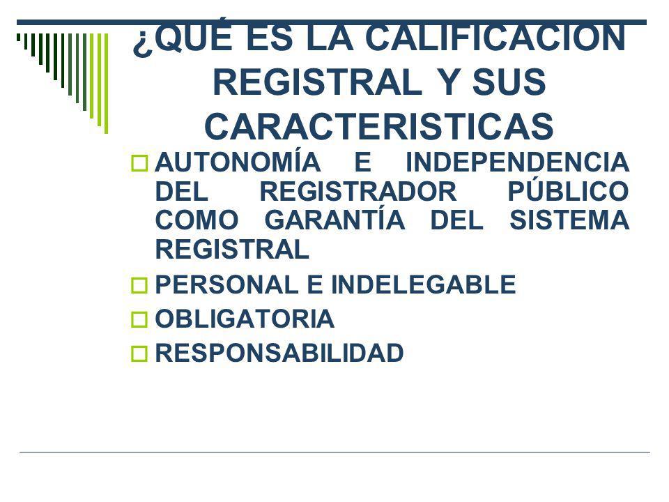 ¿QUÉ ES LA CALIFICACION REGISTRAL Y SUS CARACTERISTICAS