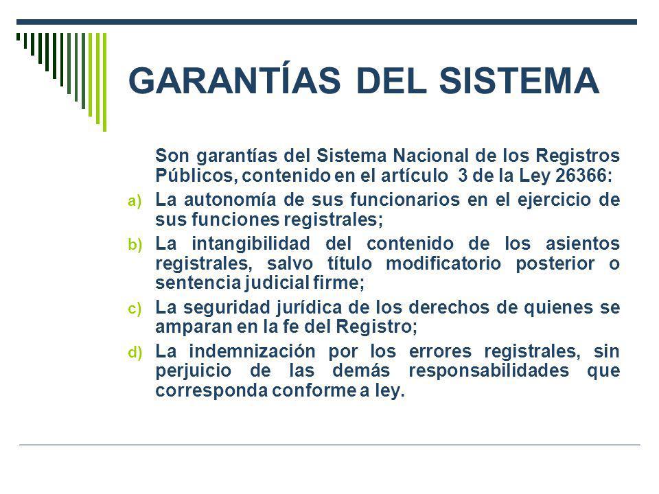 GARANTÍAS DEL SISTEMA Son garantías del Sistema Nacional de los Registros Públicos, contenido en el artículo 3 de la Ley 26366: