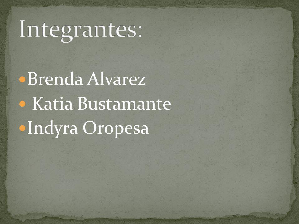 Integrantes: Brenda Alvarez Katia Bustamante Indyra Oropesa