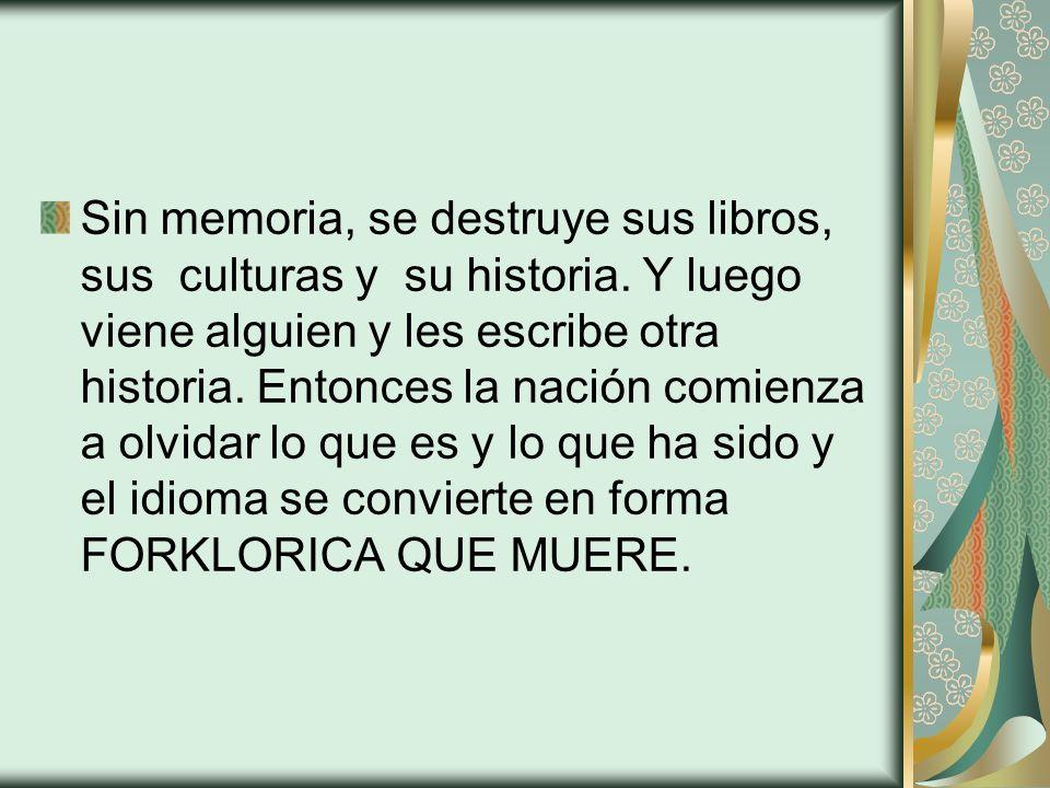 Sin memoria, se destruye sus libros, sus culturas y su historia