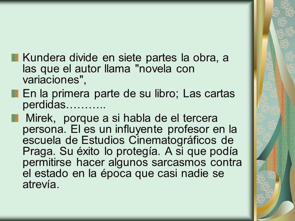 Kundera divide en siete partes la obra, a las que el autor llama novela con variaciones ,